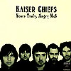 Kaiser Chiefs - Yours Truly, Angry Mob