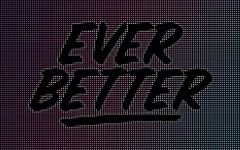 «Ever Better»